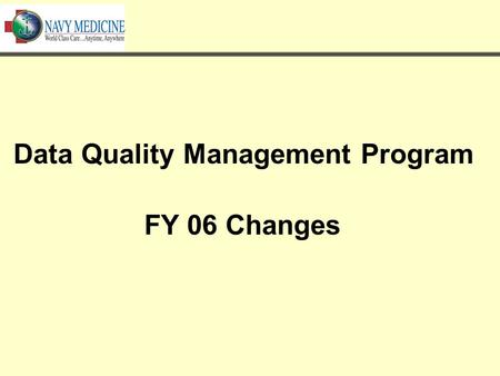 Data Quality Management Program FY 06 Changes. Outline Introduction DQ Review List & Commander's Statements DQ Data Submission Schedule.