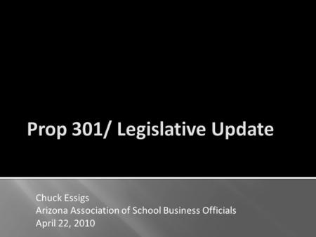 Chuck Essigs Arizona Association of School Business Officials April 22, 2010.