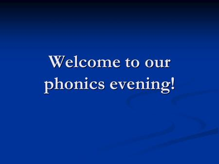 Welcome to our phonics evening!. Celebrate Reading! Share your own enjoyment of reading - whatever you like to read! Share your own enjoyment of reading.
