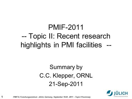 1 PMIF-II, Forschungszentrum Jülich, Germany, September 19-21, 2011 – Topic II Summary PMIF-2011 -- Topic II: Recent research highlights in PMI facilities.