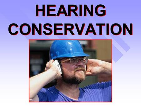 HEARING CONSERVATION Hearing Loss n Can you imagine not being able to: –Hear music? –Listen to the sounds of nature? –Socialize with your family? n Can.