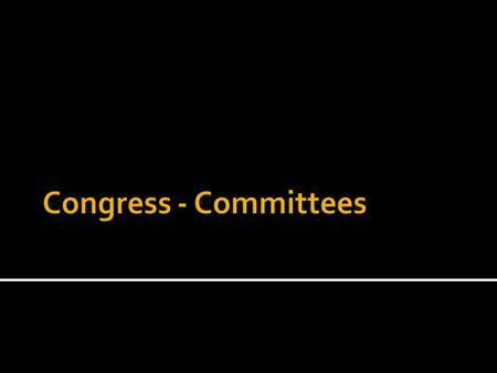 """Congress in its Committee rooms is Congress at work"" -Woodrow Wilson."
