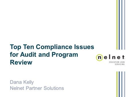 Title Top Ten Compliance Issues for Audit and Program Review Dana Kelly Nelnet Partner Solutions.
