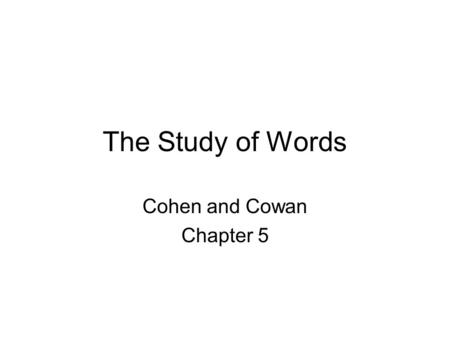 The Study of Words Cohen and Cowan Chapter 5. Key Terms Automaticity Fluency Decode Sight words High-frequency words Phonic patterns Structural patterns.