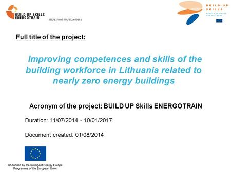 Improving competences and skills of the building workforce in Lithuania related to nearly zero energy buildings Acronym of the project: BUILD UP Skills.