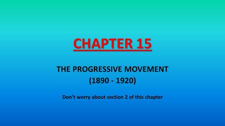 THE PROGRESSIVE MOVEMENT Don't worry about section 2 of this chapter