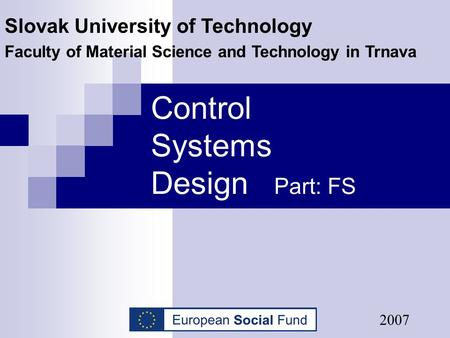 Control Systems Design Part: FS Slovak University of Technology Faculty of Material Science and Technology in Trnava 2007.