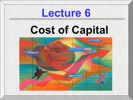 Lecture 6 Cost of Capital. Long-Term Capital Long-Term Debt Preferred Stock Common Stock Retained Earnings New Common Stock What Types of Long-term Capital.