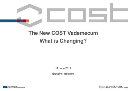 The New COST Vademecum What is Changing? 14 June 2013 Brussels, Belgium.