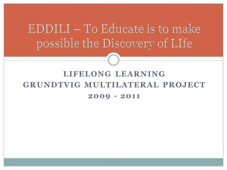 LIFELONG LEARNING GRUNDTVIG MULTILATERAL PROJECT 2009 - 2011.