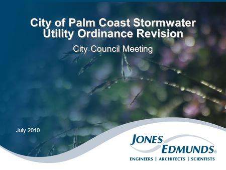 City of Palm Coast Stormwater Utility Ordinance Revision City Council Meeting City of Palm Coast Stormwater Utility Ordinance Revision City Council Meeting.