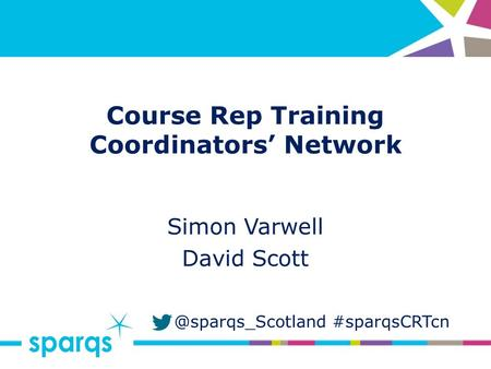 @sparqs_Scotland #sparqsCRTcn Course Rep Training Coordinators' Network Simon Varwell David Scott.