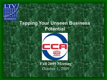 Tapping Your Unseen Business Potential Fall 2009 Meeting October 1, 2009.