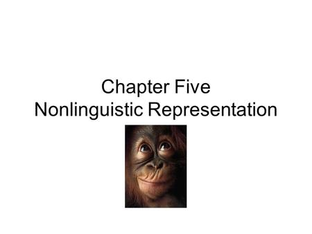 Chapter Five Nonlinguistic Representation. Nonlinguistic representation enhances a students' ability to use mental images to represent and elaborate on.