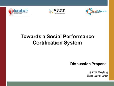 Discussion Proposal SPTF Meeting Bern, June 2010 Towards a Social Performance Certification System.