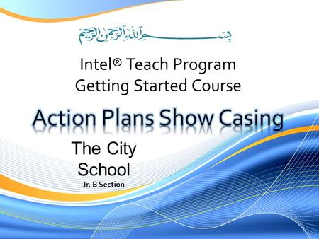 Intel® Teach Program Getting Started Course The City School Jr. B Section.