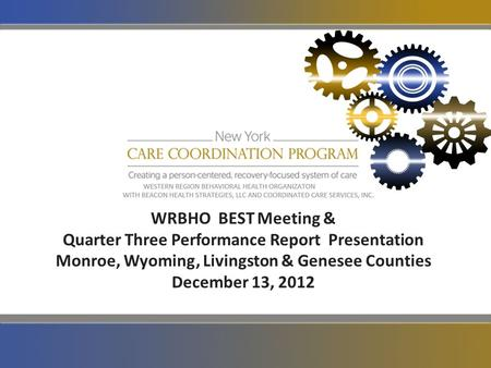 WRBHO BEST Meeting & Quarter Three Performance Report Presentation Monroe, Wyoming, Livingston & Genesee Counties December 13, 2012.