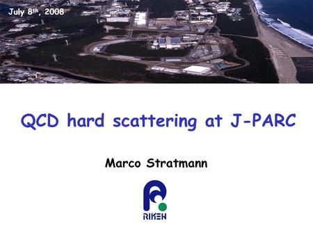 QCD hard scattering at J-PARC Marco Stratmann July 8 th, 2008.