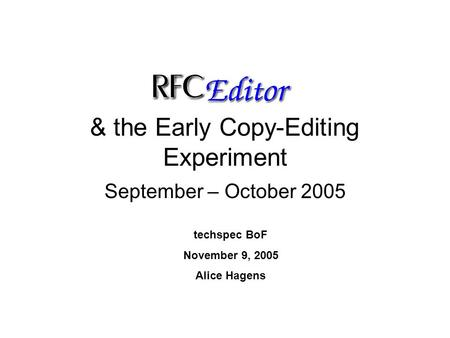 & the Early Copy-Editing Experiment September – October 2005 techspec BoF November 9, 2005 Alice Hagens.