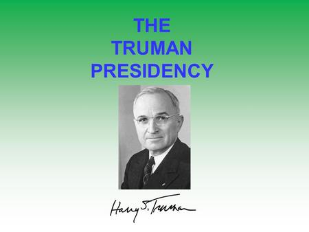 THE TRUMAN PRESIDENCY. Two Cold War themes… 2) Conflict between Truman & Congress… 1) Conflict with the Soviets…