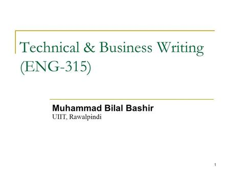 1 Technical & Business Writing (ENG-315) Muhammad Bilal Bashir UIIT, Rawalpindi.
