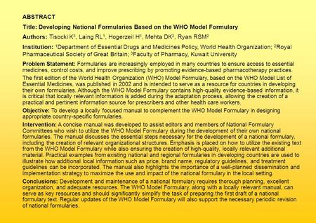 ABSTRACT Title: Developing National Formularies Based on the WHO Model Formulary Authors: Tisocki K 3, Laing RL 1, Hogerzeil H 1, Mehta DK 2, Ryan RSM.