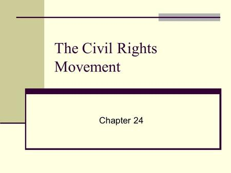 "The Civil Rights Movement Chapter 24. Civil Rights Movement Obtained ""equal"" rights for African Americans and minorities. Ended segregation. Little Rock."