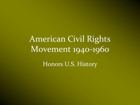American Civil Rights Movement 1940-1960 Honors U.S. History.