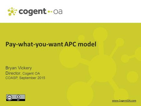 Www.CogentOA.com Pay-what-you-want APC model Bryan Vickery Director, Cogent OA COASP, September 2015.