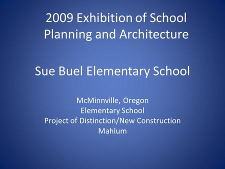 Sue Buel Elementary School McMinnville, Oregon Elementary School Project of Distinction/New Construction Mahlum 2009 Exhibition of School Planning and.