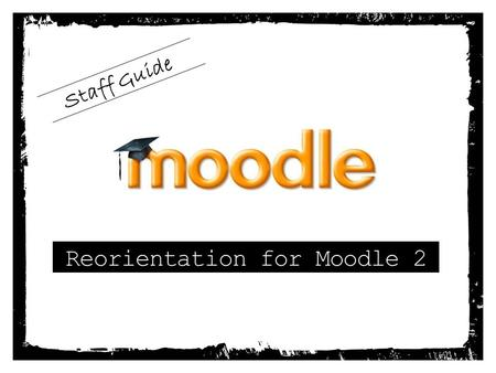 Reorientation for Moodle 2 Staff Guide. File Repositories With Moodle 2's file repository system: Duplicate files are only stored once, saving disk space.