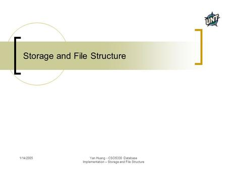 1/14/2005Yan Huang - CSCI5330 Database Implementation – Storage and File Structure Storage and File Structure.