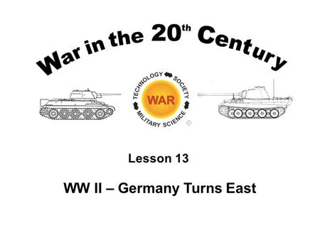 Lesson 13 WW II – Germany Turns East. Lesson Objectives Describe and analyze the German decision process to attack the Soviet Union in June 1941. Describe.