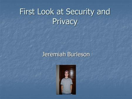 First Look at Security and Privacy Jeremiah Burleson.