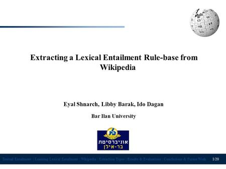 Textual Entailment | Learning Lexical Entailment | Wikipedia | Extraction Types | Results & Evaluations | Conclusions & Future Work 1 /20 Extracting a.