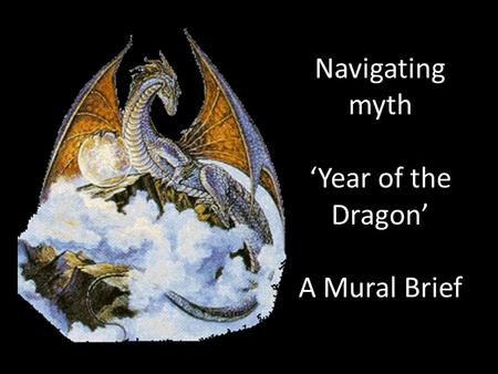 Navigating myth 'Year of the Dragon' A Mural Brief.