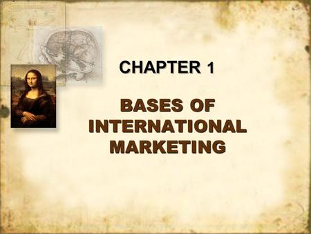BASES OF INTERNATIONAL MARKETING CHAPTER 1. At the end of this chapter, students will be able to discuss: Export Behavior Theories and Motives Internationalization.