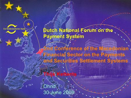 De Nederlandsche Bank Eurosysteem Dutch National Forum on the Payment System 2nd Conference of the Macedonian Financial Sector on the Payments and Securities.