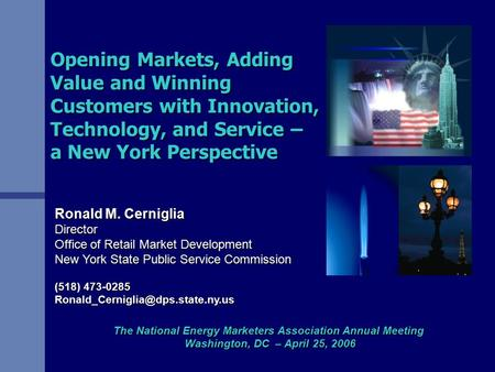 Opening Markets, Adding Value and Winning Customers with Innovation, Technology, and Service – a New York Perspective Ronald M. Cerniglia Director Office.
