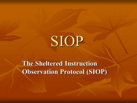 SIOP The Sheltered Instruction Observation Protocol (SIOP)