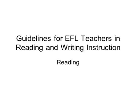 Guidelines for EFL Teachers in Reading and Writing Instruction Reading.