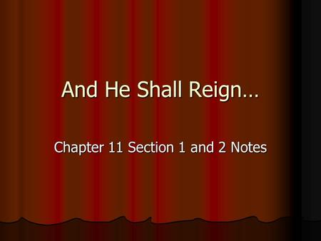 And He Shall Reign… Chapter 11 Section 1 and 2 Notes.
