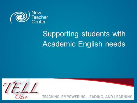 Supporting students with Academic English needs. Copyright © 2011 New Teacher Center. All Rights Reserved. Blackboard Collaborate Communication Tools.