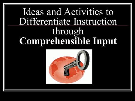 Ideas and Activities to Differentiate Instruction through Comprehensible Input.