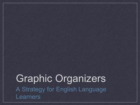 Graphic Organizers A Strategy for English Language Learners.