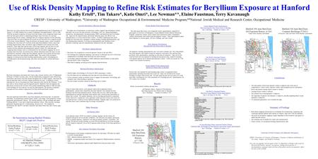 Use of Risk Density Mapping to Refine Risk Estimates for Beryllium Exposure at Hanford Kathy Ertell*, Tim Takaro*, Katie Omri*, Lee Newman**, Elaine Faustman,