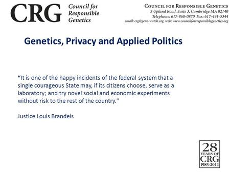 "Genetics, Privacy and Applied Politics ""It is one of the happy incidents of the federal system that a single courageous State may, if its citizens choose,"