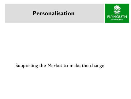 Personalisation Supporting the Market to make the change.