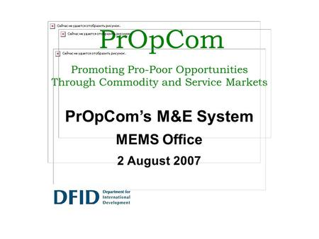 PrOpCom Promoting Pro-Poor Opportunities Through Commodity and Service Markets PrOpCom's M&E System MEMS Office 2 August 2007.