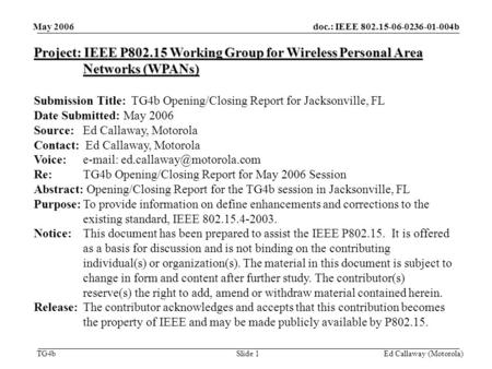 Doc.: IEEE 802.15-06-0236-01-004b TG4b May 2006 Ed Callaway (Motorola)Slide 1 Project: IEEE P802.15 Working Group for Wireless Personal Area Networks (WPANs)